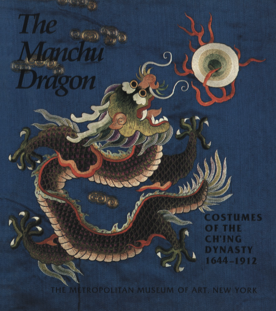 The Manchu Dragon: Costumes of the Ch'ing Dynasty, 1644–1912 Mailey, Jean (1980)